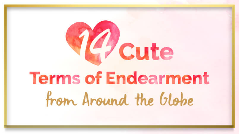 """14 """"CUTE"""" TERMS OF ENDEARMENT FROM AROUND THE GLOBE"""