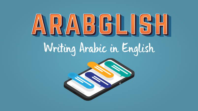 ARABGLISH: WRITING ARABIC IN ENGLISH