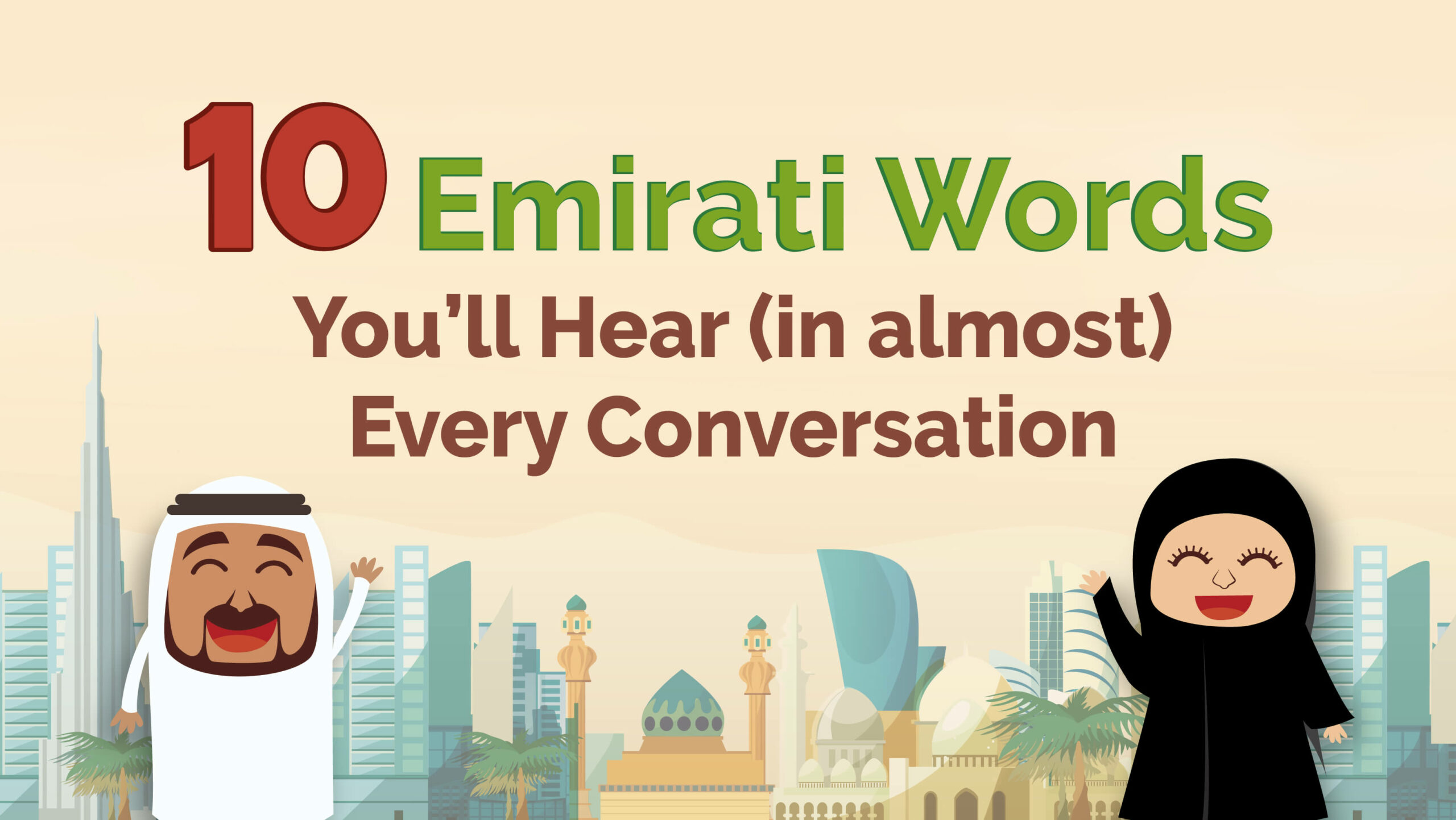 10 EMIRATI WORDS YOU'LL HEAR (IN ALMOST) EVERY CONVERSATION